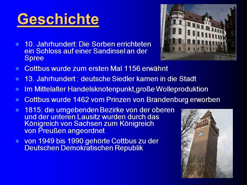 Geschichte 10. Jahrhundert: Die Sorben errichteten ein Schloss auf einer Sandinsel an der Spree Cottbus wurde zum ersten Mal 1156 erwähnt 13. Jahrhund