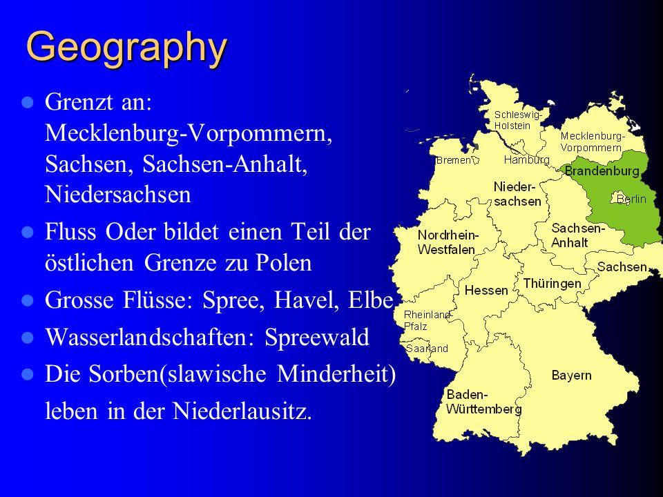 Geography Grenzt an: Mecklenburg-Vorpommern, Sachsen, Sachsen-Anhalt, Niedersachsen Fluss Oder bildet einen Teil der östlichen Grenze zu Polen Grosse