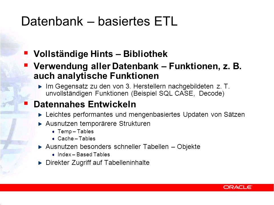 Datenbank – basiertes ETL Vollständige Hints – Bibliothek Verwendung aller Datenbank – Funktionen, z. B. auch analytische Funktionen Im Gegensatz zu d