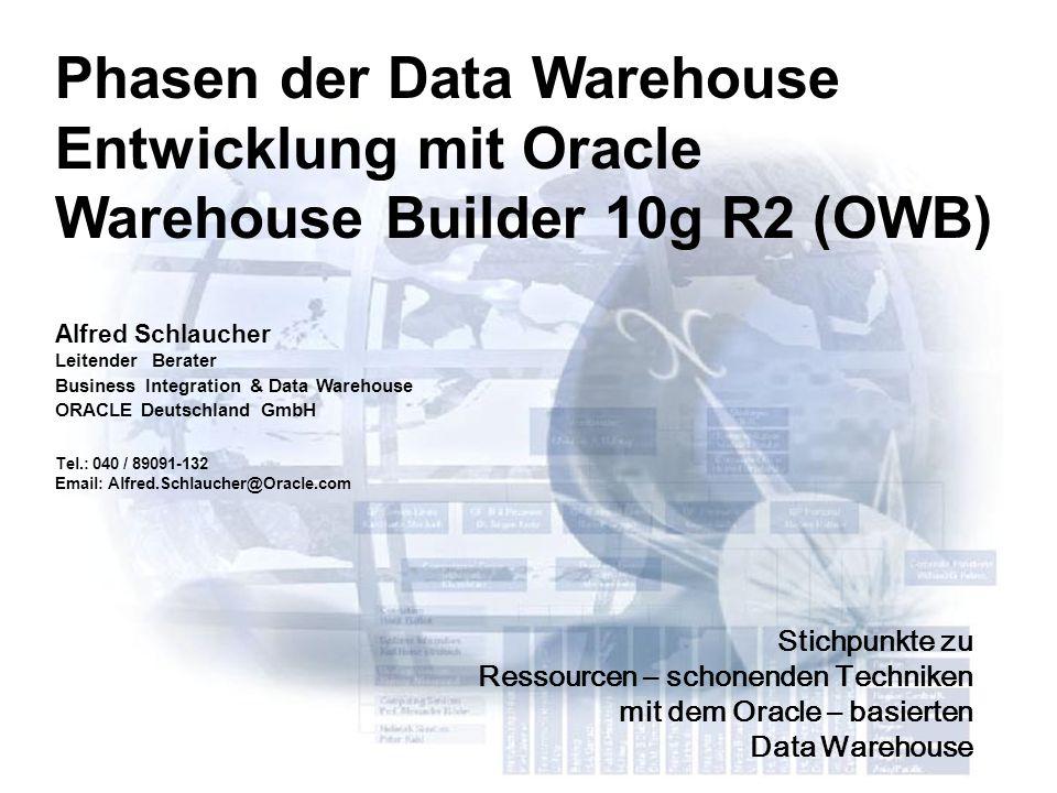 Phasen der Data Warehouse Entwicklung mit Oracle Warehouse Builder 10g R2 (OWB) Stichpunkte zu Ressourcen – schonenden Techniken mit dem Oracle – basi