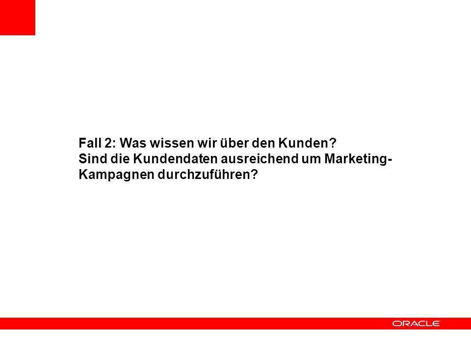 Fall 2: Was wissen wir über den Kunden? Sind die Kundendaten ausreichend um Marketing- Kampagnen durchzuführen?