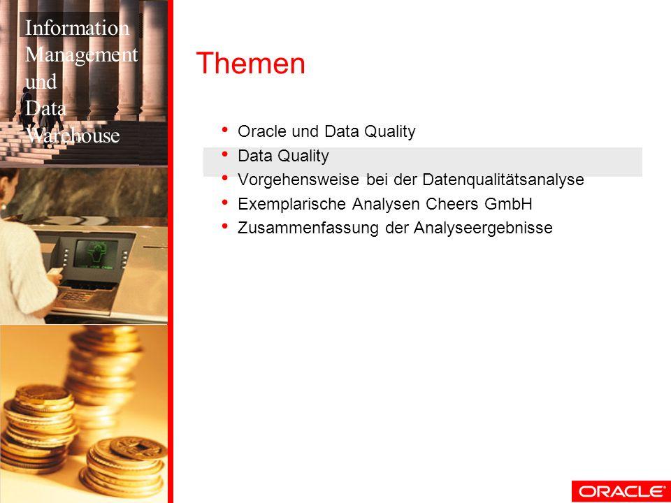 Themen Oracle und Data Quality Data Quality Vorgehensweise bei der Datenqualitätsanalyse Exemplarische Analysen Cheers GmbH Zusammenfassung der Analys