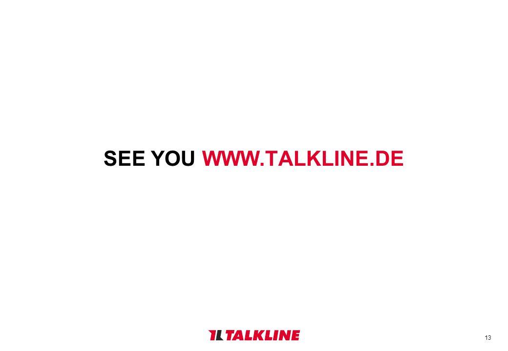 13 SEE YOU WWW.TALKLINE.DE