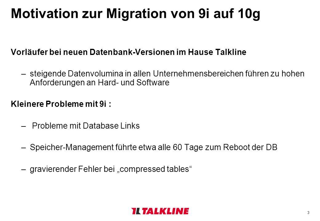 4 Motivation zur Migration von 9i auf 10g Neue Features in der 10g für Data Warehousing waren keine Motivation zum Wechsel : –im Talkline Data Warehouse werden weder Materialized Views OLAP-Funktionalitäten JAVA-Funktionalitäten EXCEL-Funktionalitäten verwendet