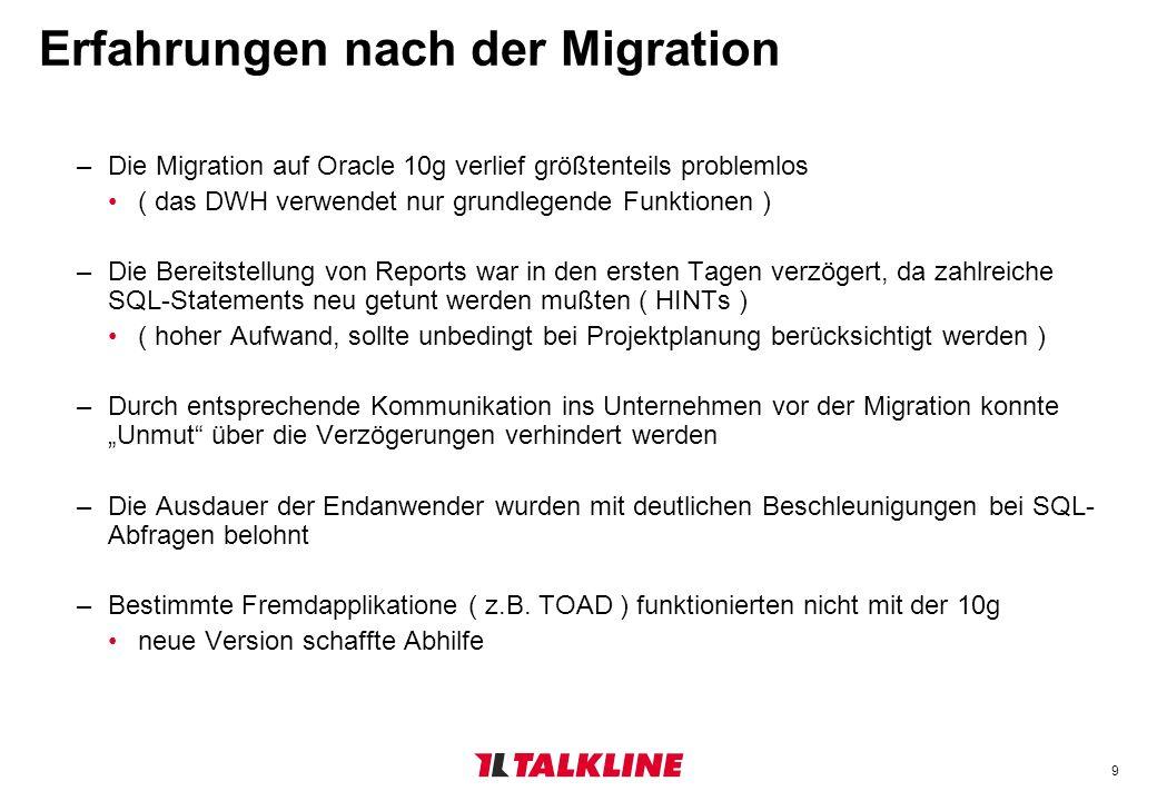 9 Erfahrungen nach der Migration –Die Migration auf Oracle 10g verlief größtenteils problemlos ( das DWH verwendet nur grundlegende Funktionen ) –Die