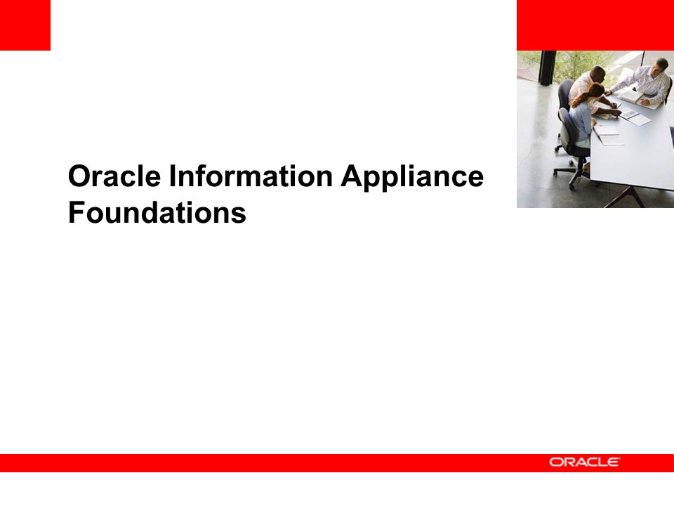 Oracle Information Appliance Foundations