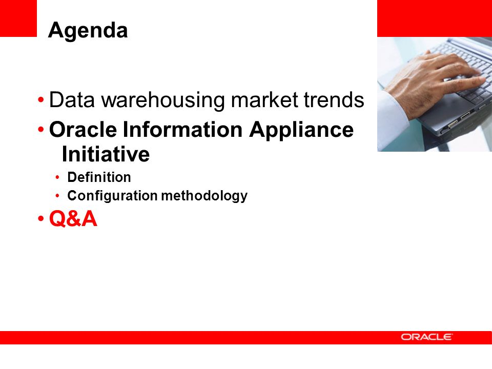 Agenda Data warehousing market trends Oracle Information Appliance Initiative Definition Configuration methodology Q&A