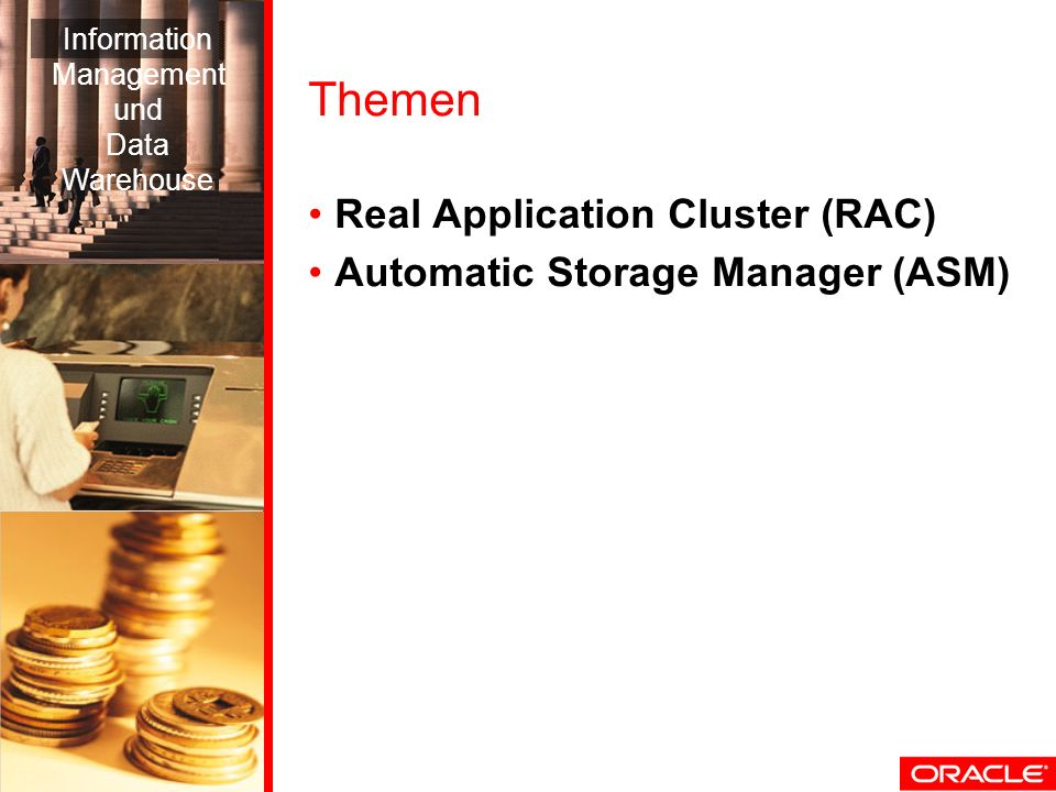 Themen Real Application Cluster (RAC) Automatic Storage Manager (ASM) Information Management und Data Warehouse