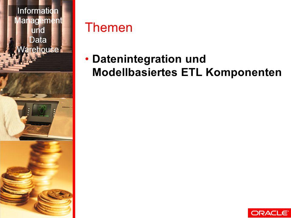 Themen Datenintegration und Modellbasiertes ETL Komponenten Information Management und Data Warehouse