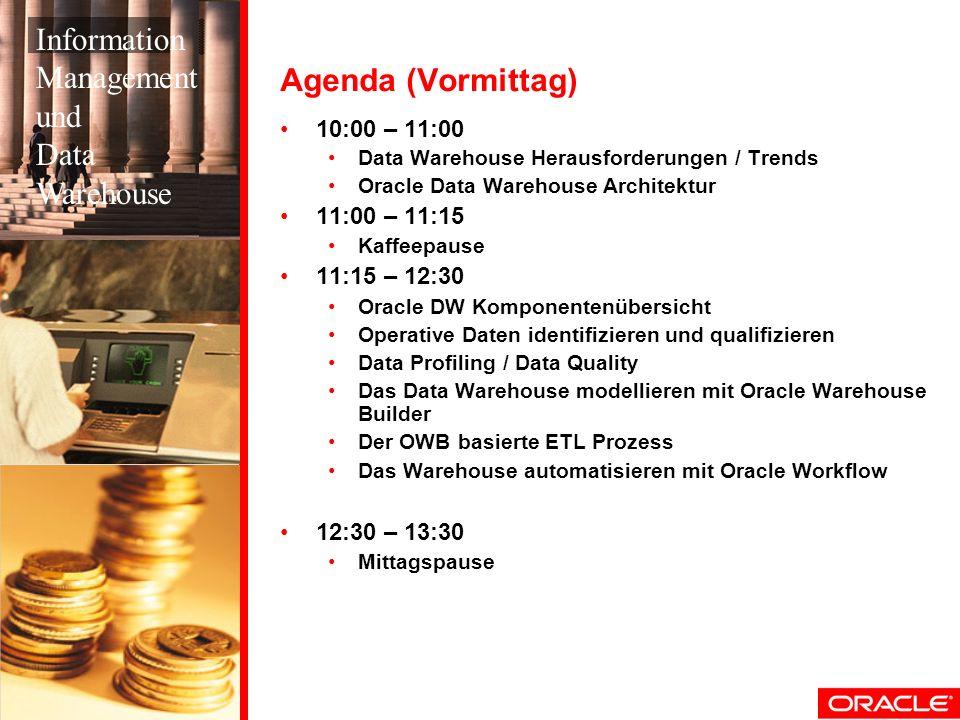 Agenda (Vormittag) 10:00 – 11:00 Data Warehouse Herausforderungen / Trends Oracle Data Warehouse Architektur 11:00 – 11:15 Kaffeepause 11:15 – 12:30 O