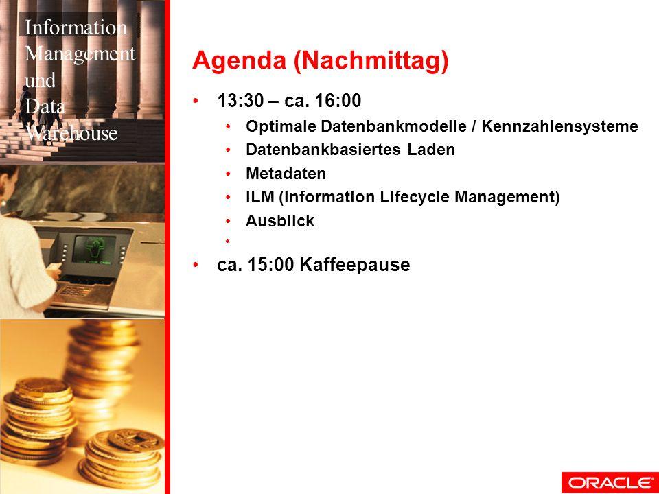 Agenda (Nachmittag) 13:30 – ca. 16:00 Optimale Datenbankmodelle / Kennzahlensysteme Datenbankbasiertes Laden Metadaten ILM (Information Lifecycle Mana