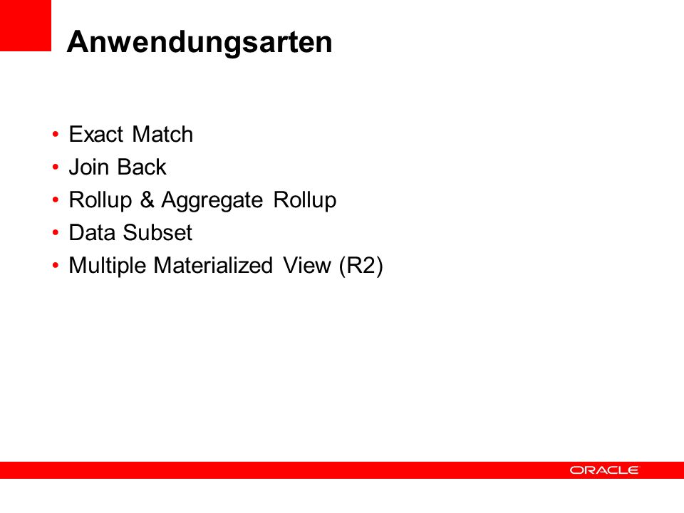 Anwendungsarten Exact Match Join Back Rollup & Aggregate Rollup Data Subset Multiple Materialized View (R2)