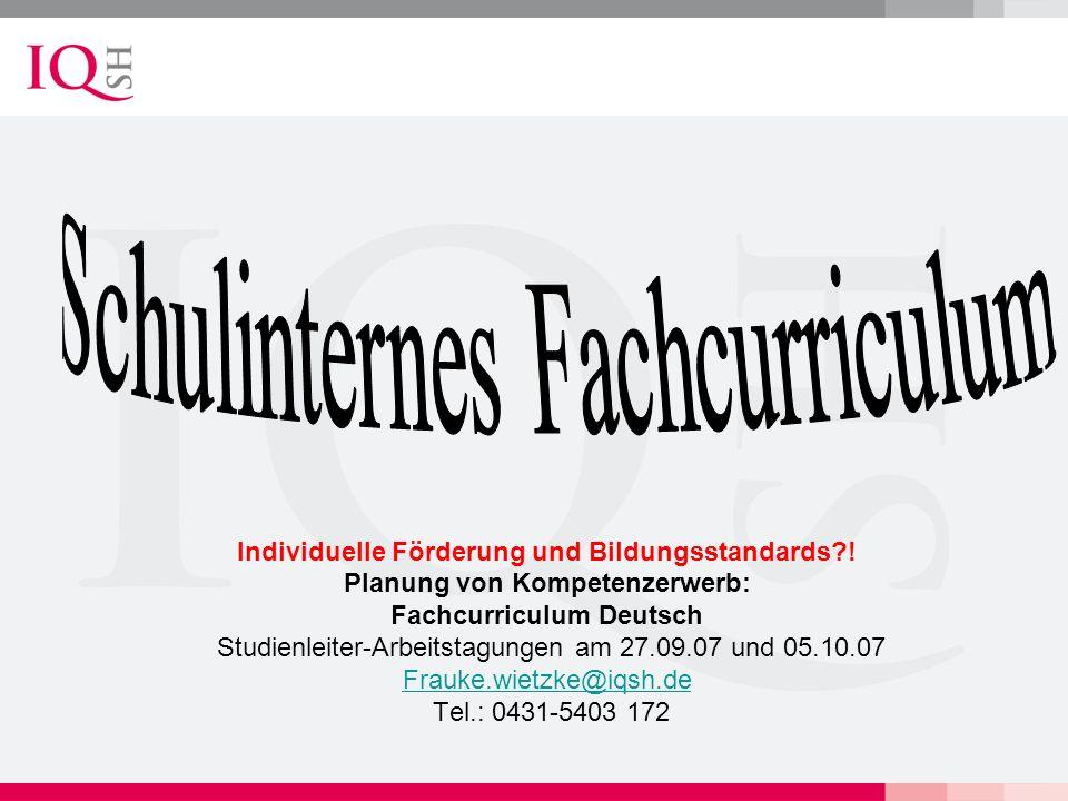 Individuelle Förderung und Bildungsstandards?! Planung von Kompetenzerwerb: Fachcurriculum Deutsch Studienleiter-Arbeitstagungen am 27.09.07 und 05.10