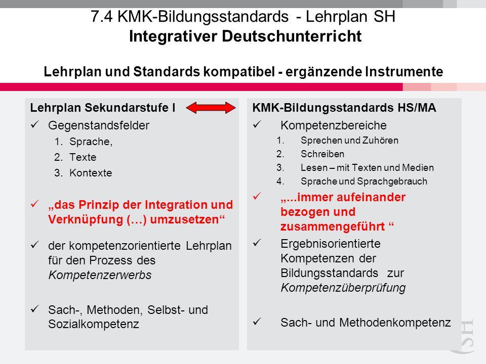 7.4 KMK-Bildungsstandards - Lehrplan SH Integrativer Deutschunterricht Lehrplan und Standards kompatibel - ergänzende Instrumente Lehrplan Sekundarstu