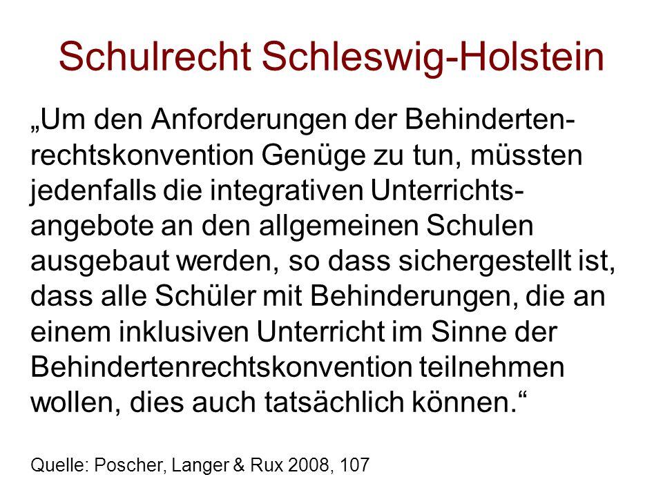 Schulrecht Schleswig-Holstein Um den Anforderungen der Behinderten- rechtskonvention Genüge zu tun, müssten jedenfalls die integrativen Unterrichts- angebote an den allgemeinen Schulen ausgebaut werden, so dass sichergestellt ist, dass alle Schüler mit Behinderungen, die an einem inklusiven Unterricht im Sinne der Behindertenrechtskonvention teilnehmen wollen, dies auch tatsächlich können.