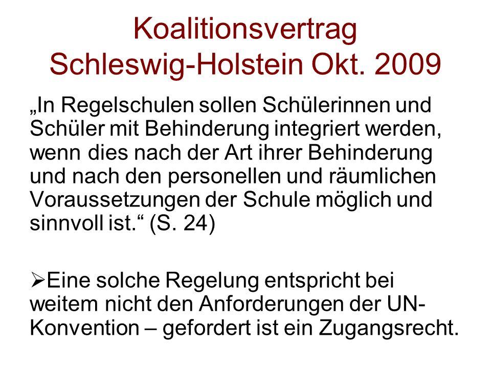 Koalitionsvertrag Schleswig-Holstein Okt. 2009 In Regelschulen sollen Schülerinnen und Schüler mit Behinderung integriert werden, wenn dies nach der A