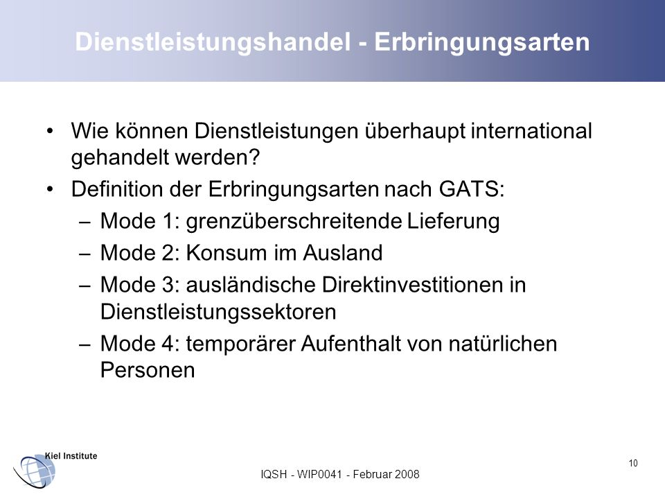 IQSH - WIP0041 - Februar 2008 10 Dienstleistungshandel - Erbringungsarten Wie können Dienstleistungen überhaupt international gehandelt werden? Defini