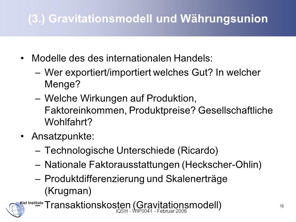 IQSH - WIP0041 - Februar 2008 16 (3.) Gravitationsmodell und Währungsunion Modelle des des internationalen Handels: –Wer exportiert/importiert welches