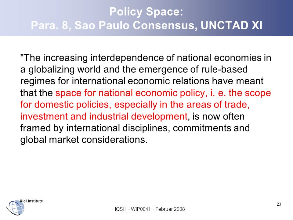 IQSH - WIP0041 - Februar 2008 23 Policy Space: Para. 8, Sao Paulo Consensus, UNCTAD XI