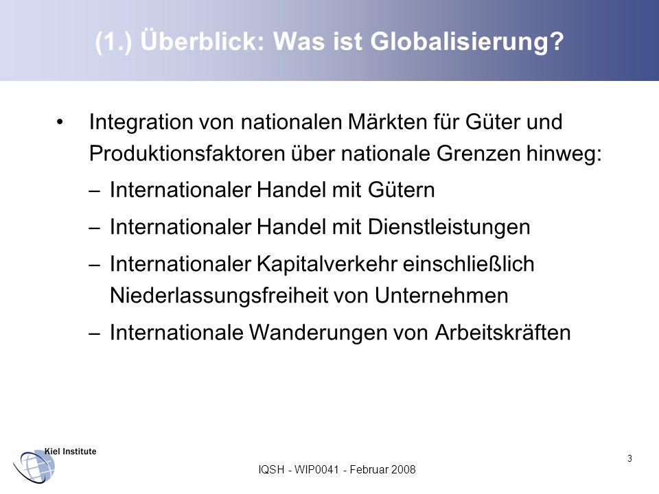 IQSH - WIP0041 - Februar 2008 3 (1.) Überblick: Was ist Globalisierung? Integration von nationalen Märkten für Güter und Produktionsfaktoren über nati