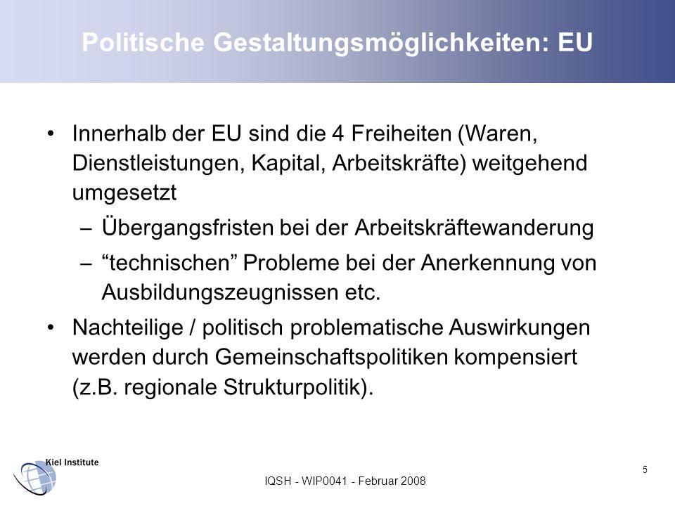 IQSH - WIP0041 - Februar 2008 5 Politische Gestaltungsmöglichkeiten: EU Innerhalb der EU sind die 4 Freiheiten (Waren, Dienstleistungen, Kapital, Arbe