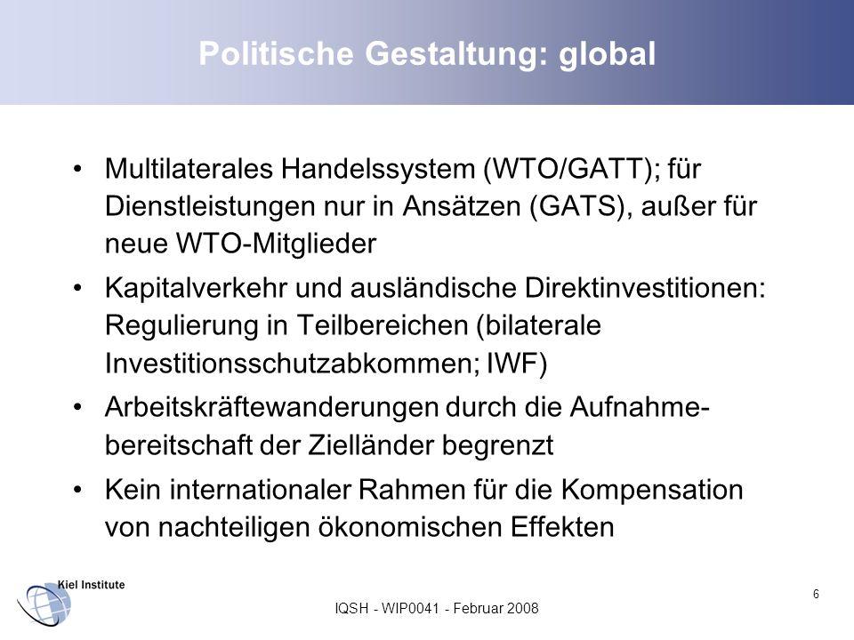 IQSH - WIP0041 - Februar 2008 6 Politische Gestaltung: global Multilaterales Handelssystem (WTO/GATT); für Dienstleistungen nur in Ansätzen (GATS), au