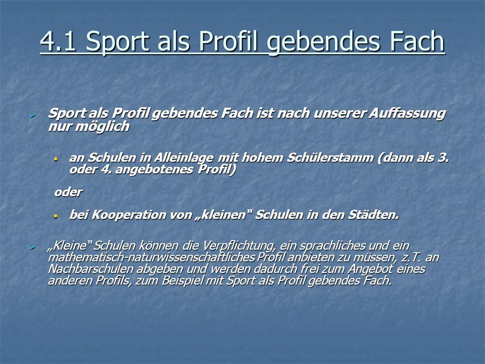 4.1 Sport als Profil gebendes Fach Sport als Profil gebendes Fach ist nach unserer Auffassung nur möglich Sport als Profil gebendes Fach ist nach unse