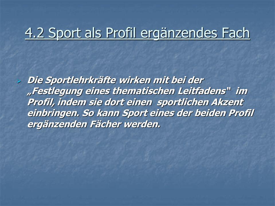 4.2 Sport als Profil ergänzendes Fach Die Sportlehrkräfte wirken mit bei der Festlegung eines thematischen Leitfadens im Profil, indem sie dort einen