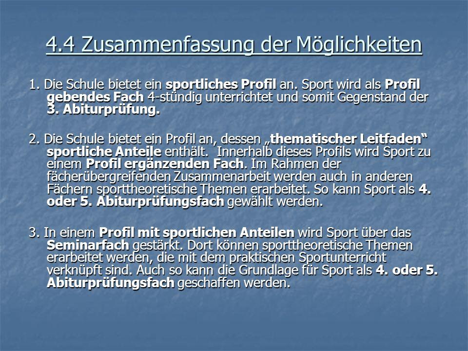 4.4 Zusammenfassung der Möglichkeiten 1. Die Schule bietet ein sportliches Profil an. Sport wird als Profil gebendes Fach 4-stündig unterrichtet und s