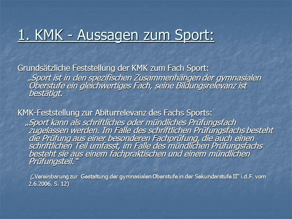 1. KMK - Aussagen zum Sport: Grundsätzliche Feststellung der KMK zum Fach Sport: Sport ist in den spezifischen Zusammenhängen der gymnasialen Oberstuf