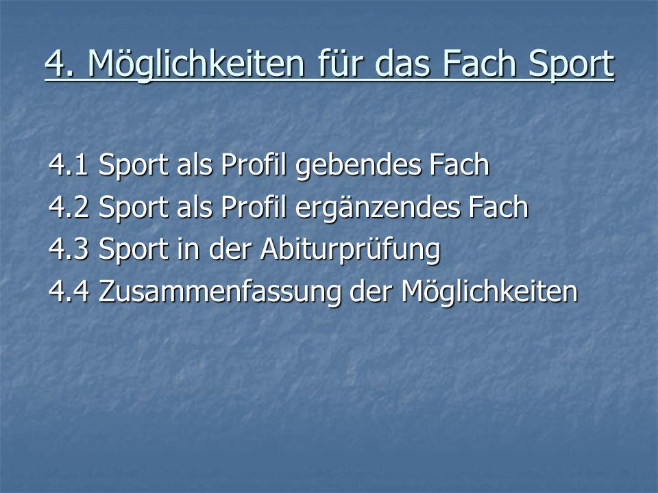 4.1 Sport als Profil gebendes Fach Sport als Profil gebendes Fach ist nach unserer Auffassung nur möglich Sport als Profil gebendes Fach ist nach unserer Auffassung nur möglich an Schulen in Alleinlage mit hohem Schülerstamm (dann als 3.
