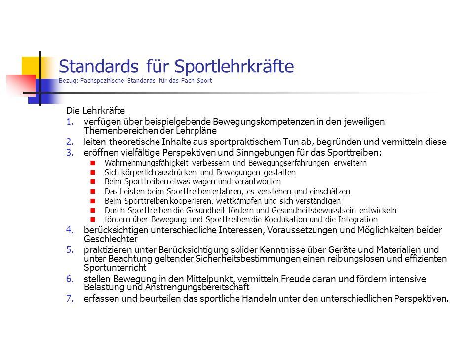 Standards für Sportlehrkräfte Bezug: Fachspezifische Standards für das Fach Sport Die Lehrkräfte 1.verfügen über beispielgebende Bewegungskompetenzen