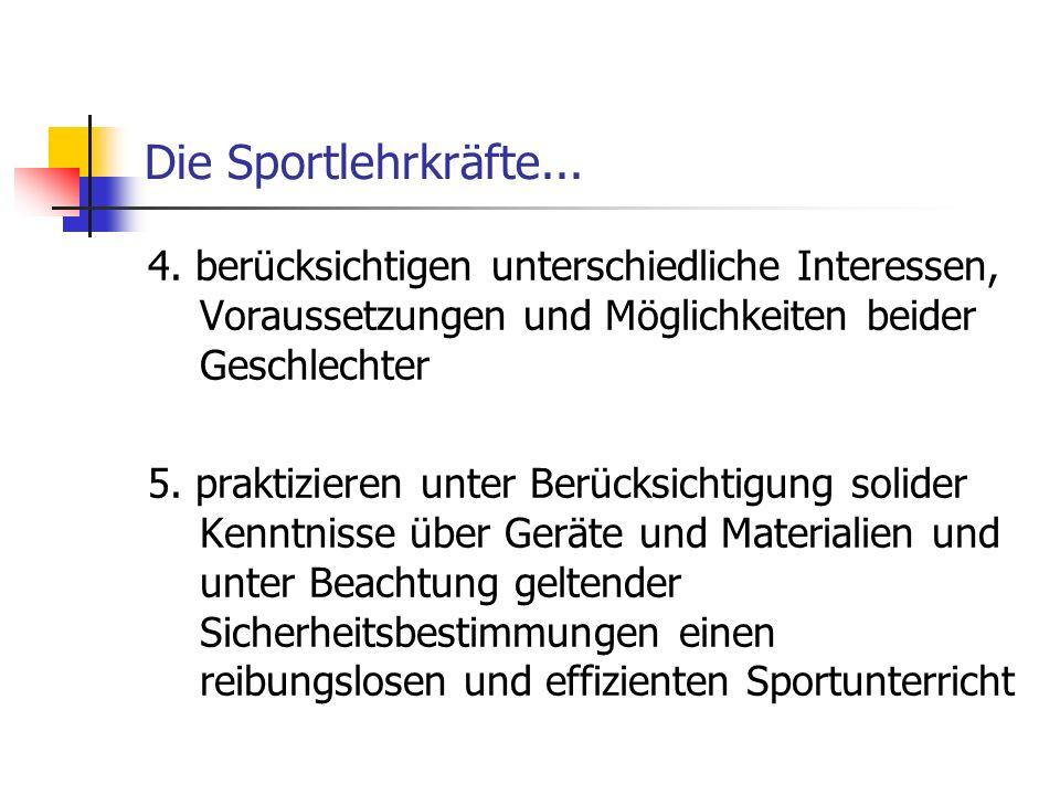 Die Sportlehrkräfte... 4. berücksichtigen unterschiedliche Interessen, Voraussetzungen und Möglichkeiten beider Geschlechter 5. praktizieren unter Ber