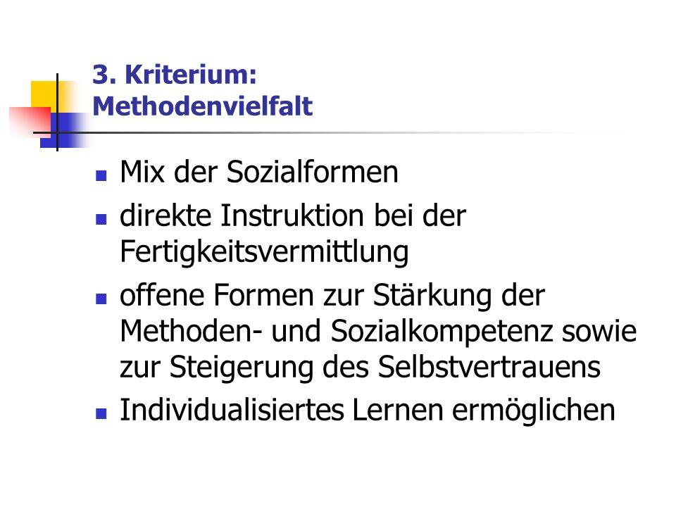 3. Kriterium: Methodenvielfalt Mix der Sozialformen direkte Instruktion bei der Fertigkeitsvermittlung offene Formen zur Stärkung der Methoden- und So