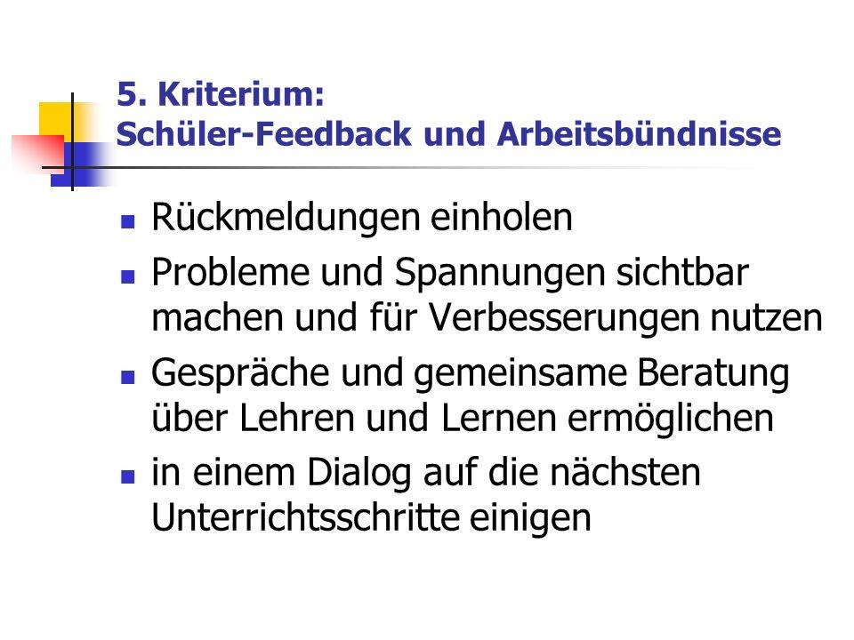 5. Kriterium: Schüler-Feedback und Arbeitsbündnisse Rückmeldungen einholen Probleme und Spannungen sichtbar machen und für Verbesserungen nutzen Gespr