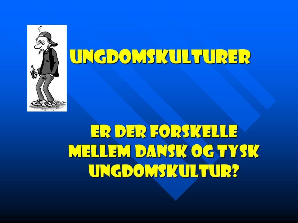 Er der forskelle mellem dansk og tysk Ungdomskultur? Ungdomskulturer Ungdomskulturer
