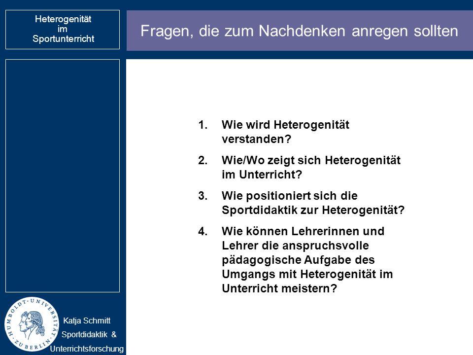 Katja Schmitt Sportdidaktik & Unterrichtsforschung 1.Wie wird Heterogenität verstanden? 2.Wie/Wo zeigt sich Heterogenität im Unterricht? 3.Wie positio