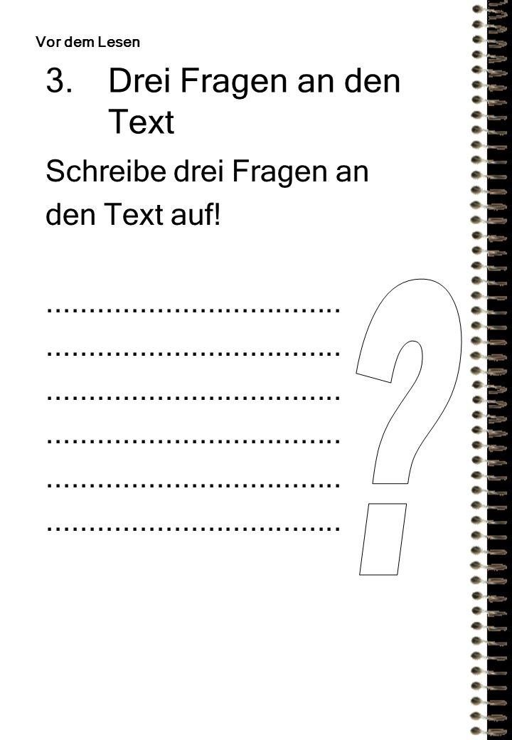 3.Drei Fragen an den Text Schreibe drei Fragen an den Text auf!................................... Vor dem Lesen