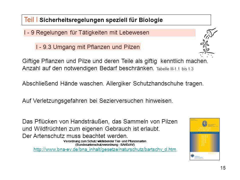 15 I - 9 Regelungen für Tätigkeiten mit Lebewesen I - 9.3 Umgang mit Pflanzen und Pilzen Teil I Sicherheitsregelungen speziell für Biologie Giftige Pf