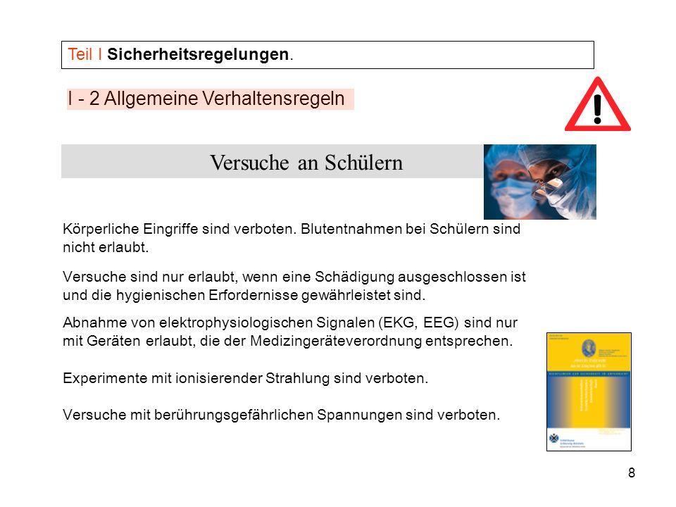 8 I - 2 Allgemeine Verhaltensregeln Teil I Sicherheitsregelungen. Versuche sind nur erlaubt, wenn eine Schädigung ausgeschlossen ist und die hygienisc