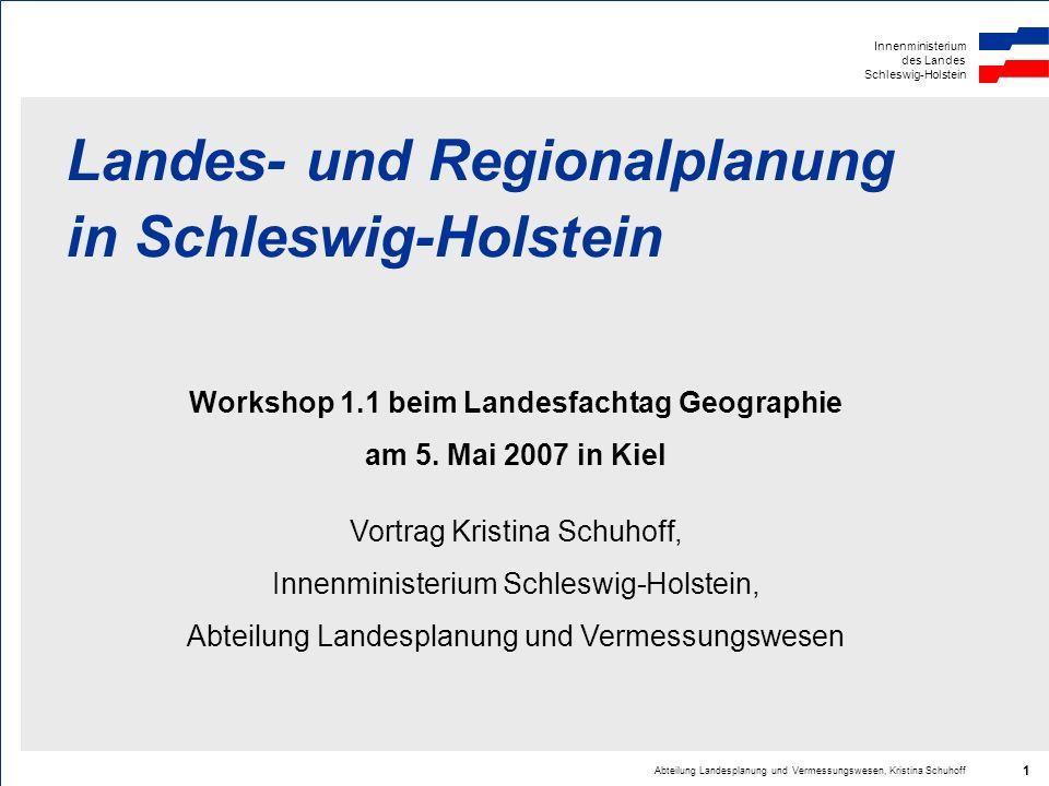 Innenministerium des Landes Schleswig-Holstein Abteilung Landesplanung und Vermessungswesen, Kristina Schuhoff 1 Landes- und Regionalplanung in Schles