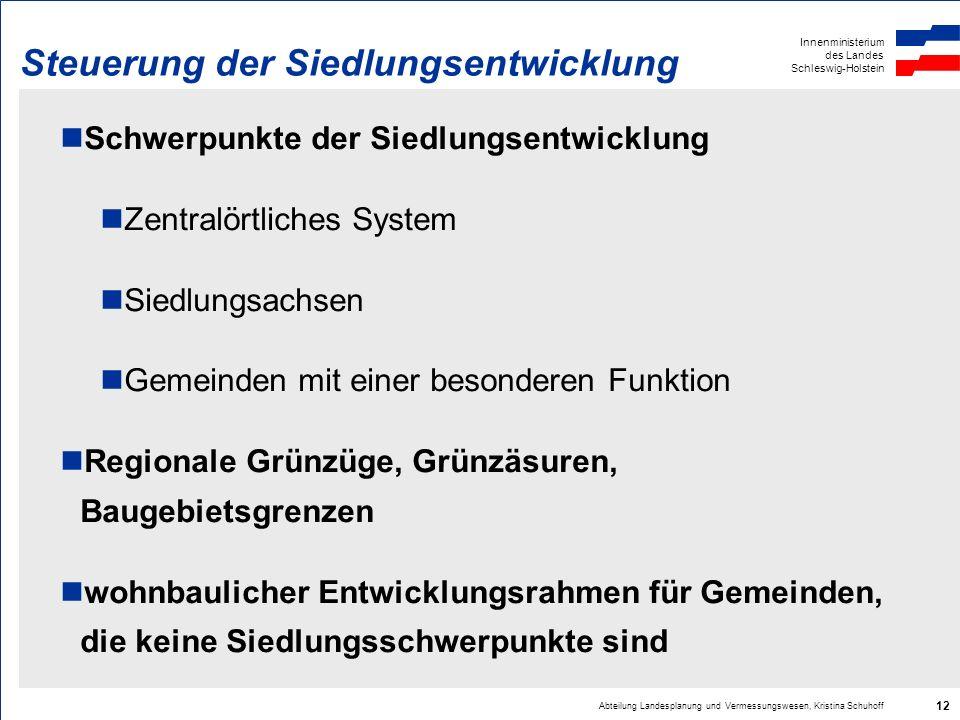 Innenministerium des Landes Schleswig-Holstein Abteilung Landesplanung und Vermessungswesen, Kristina Schuhoff 12 Steuerung der Siedlungsentwicklung S