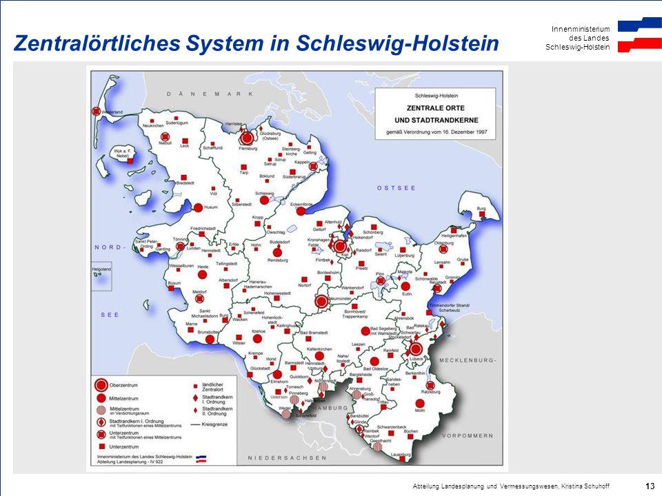 Innenministerium des Landes Schleswig-Holstein Abteilung Landesplanung und Vermessungswesen, Kristina Schuhoff 13 Zentralörtliches System in Schleswig