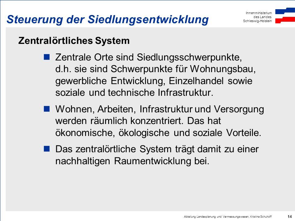 Innenministerium des Landes Schleswig-Holstein Abteilung Landesplanung und Vermessungswesen, Kristina Schuhoff 14 Steuerung der Siedlungsentwicklung Z