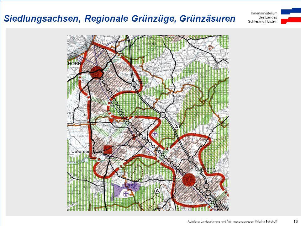 Innenministerium des Landes Schleswig-Holstein Abteilung Landesplanung und Vermessungswesen, Kristina Schuhoff 16 Siedlungsachsen, Regionale Grünzüge,