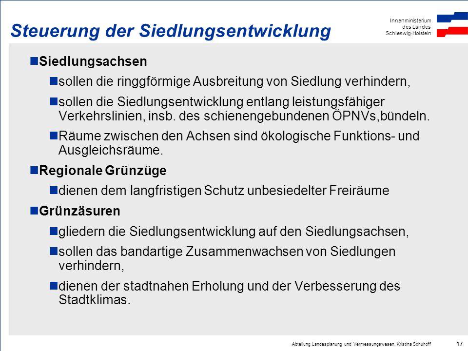Innenministerium des Landes Schleswig-Holstein Abteilung Landesplanung und Vermessungswesen, Kristina Schuhoff 17 Steuerung der Siedlungsentwicklung S