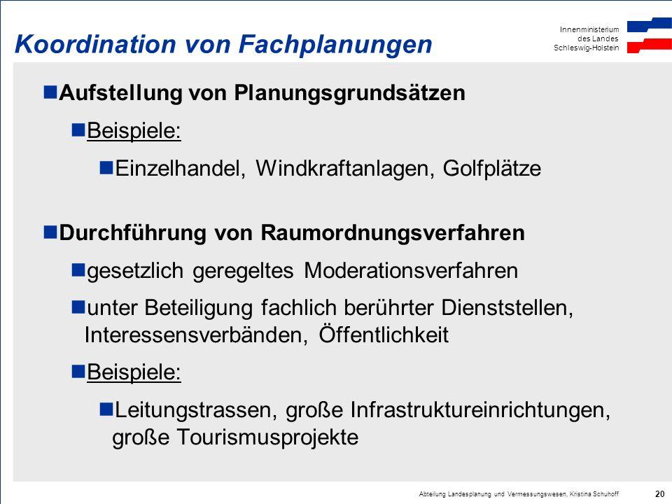 Innenministerium des Landes Schleswig-Holstein Abteilung Landesplanung und Vermessungswesen, Kristina Schuhoff 20 Koordination von Fachplanungen Aufst