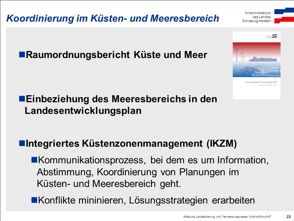 Innenministerium des Landes Schleswig-Holstein Abteilung Landesplanung und Vermessungswesen, Kristina Schuhoff 22 Koordinierung im Küsten- und Meeresb
