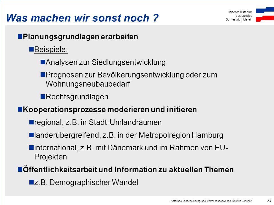 Innenministerium des Landes Schleswig-Holstein Abteilung Landesplanung und Vermessungswesen, Kristina Schuhoff 23 Was machen wir sonst noch ? Planungs