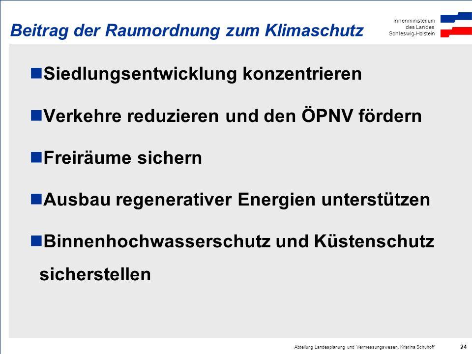 Innenministerium des Landes Schleswig-Holstein Abteilung Landesplanung und Vermessungswesen, Kristina Schuhoff 24 Beitrag der Raumordnung zum Klimasch